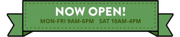 Now Open! Mon-Fri 9AM-6PM, Sat 10AM-4PM